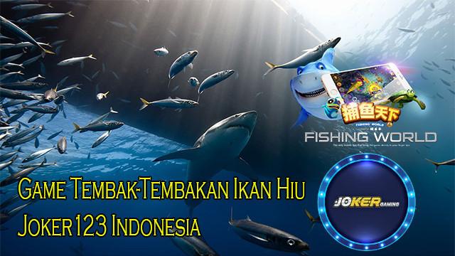 Game Tembak-Tembakan Ikan Hiu Joker123 Indonesia