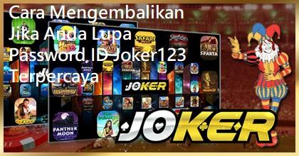 Cara Mengembalikan Jika Anda Lupa Password ID Joker123 Terpercaya
