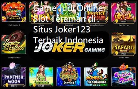 Game Judi Online Slot Teraman di Situs Joker123 Terbaik Indonesia
