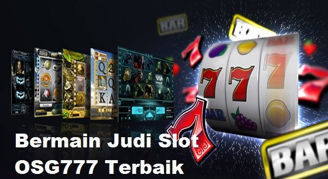 Bermain Judi Slot OSG777 Terbaik