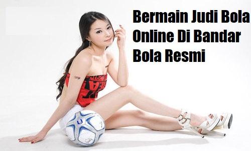Bermain Judi Bola Online Di Bandar Bola Resmi