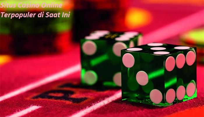 Situs Casino Online Terpopuler di Saat Ini