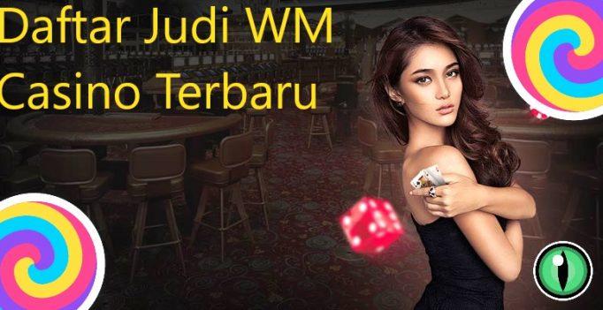 Informasi Mengenai Judi WM Casino Terbaru