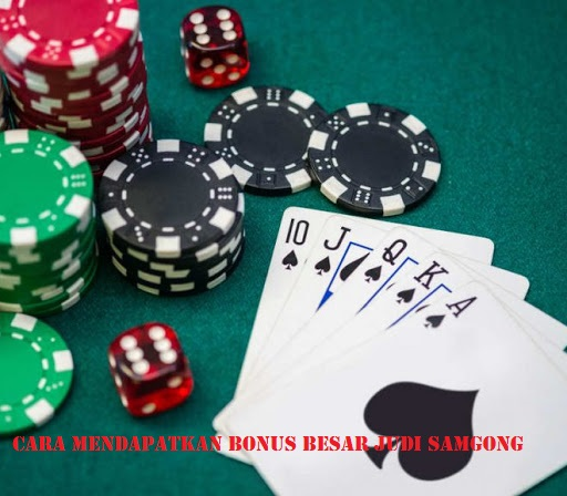 Cara Mendapatkan Bonus Besar Judi Samgong