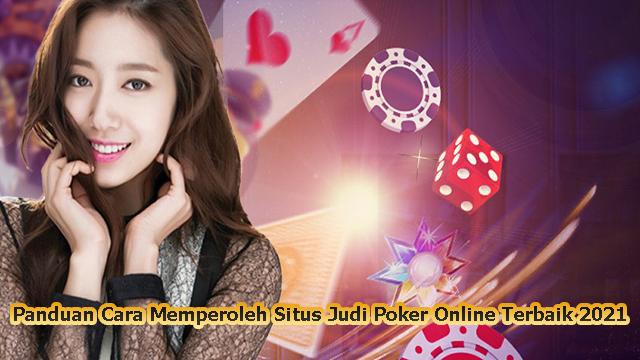Panduan Cara Memperoleh Situs Judi Poker Online Terbaik 2021
